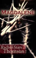 Magdalene ebook by Rachel Starr Thomson