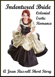 Indentured Bride: Colonial Erotic Romance - An Erotic Short Story ebook by Joan Russell