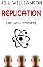 Replication: The Jason Experiment ebook by Jill Williamson