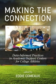 Making the Connection: Data-Informed Practices in Academic Support Centers for College Athletes ebook by Comeaux, Eddie