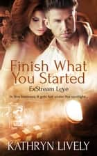 Finish What You Started ebook by Kathryn Lively