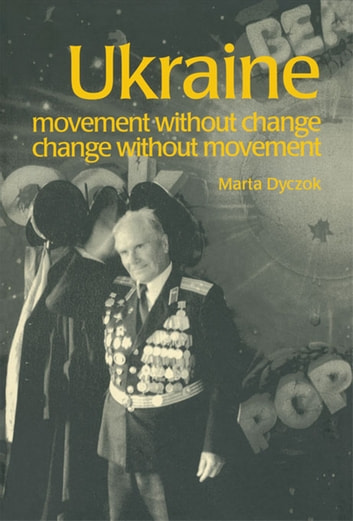 Ukraine - Movement without Change, Change without Movement eBook by Marta Dyczok