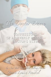 The Doctor Dance - Confessions of a Beverly Hills Doctor's Wife ebook by Jennie Louise Frankel,Terrie Maxine Frankel,Joseph E. Gutierrez, MD, FACS