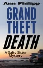 Grand Theft Death ebook by Ann Philipp