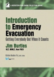 Introduction to Emergency Evacuation - Getting Everybody Out When it Counts ebook by Jim Burtles,Kristen Noakes-Fry