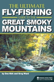 The Ultimate Fly-Fishing Guide to the Smoky Mountains ebook by Don Kirk,Greg Ward
