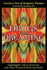 Drugs of the Dreaming - Oneirogens:  Salvia divinorum and Other Dream-Enhancing Plants ebook by Gianluca Toro,Benjamin Thomas,Jonathan Ott