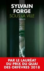 Sous la ville ebook by Sylvain Forge