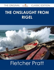 The Onslaught from Rigel - The Original Classic Edition ebook by Fletcher Pratt