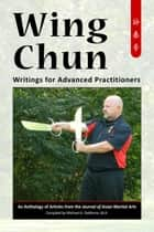 Wing Chun - Writings for Advanced Practioners ebook by Joyotpaul Chaudhuri, Jeff Webb