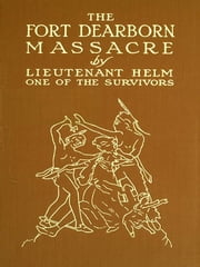 The Fort Dearborn Massacre ebook by Linai T. Helm,Nelly Kinzie Gordon, Editor