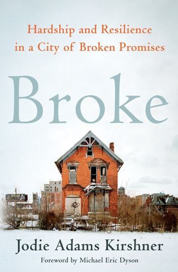 Broke - Hardship and Resilience in a City of Broken Promises ebook by Jodie Adams Kirshner