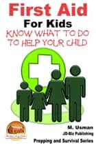 First Aid for Kids: Know What To Do To Help Your Child ebook by M. Usman