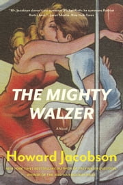 The Mighty Walzer - A Novel ebook by Howard Jacobson