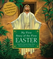 My First Story of the First Easter - 0 ebook by Deanna Draper Buck originally wrote her simple versions of scripture stories as gifts for her family. She and her husband,George,live in Louisville,Kentucky. They have eight children and eight grandchildren.,0,0