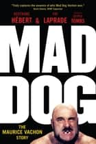 Mad Dog - The Maurice Vachon Story ebook by Bertrand Hébert, Pat Laprade, Paul Vachon,...