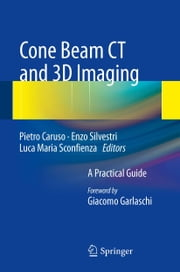 Cone Beam CT and 3D imaging - A Practical Guide ebook by Pietro Caruso,Enzo Silvestri,Luca Maria Sconfienza