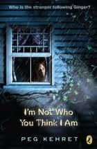I'm Not Who You Think I Am ebook by Peg Kehret