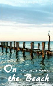 On the Beach (Nevil Shute Norway) (Literary Thoughts Edition) ebook by Nevil Shute Norway, Jacson Keating