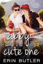 Abby and the Cute One ebook by Erin Butler