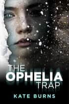 The Ophelia Trap ebook by Kate Burns
