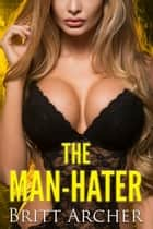 The Man-Hater ebook by Britt Archer