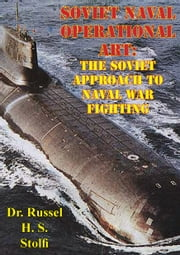 Soviet Naval Operational Art: The Soviet Approach to Naval War Fighting ebook by Dr. Russel H. S. Stolfi