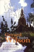 In This Vale of Tears - Revised Ebook Edition ebook by Gerard  Charles Wilson