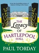 The Legacy of Hartlepool Hall ebook by Paul Torday