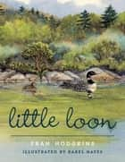 Little Loon eBook by Fran Hodgkins, Karel Hayes