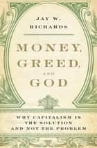 Money, Greed, and God ebook by Jay W. Richards
