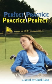 Perfect Practice/Practice Perfect ebook by Chick Lung