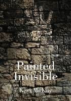 Painted Invisible ebook by Kari McKay