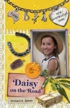 Our Australian Girl: Daisy on the Road (Book 4) - Daisy on the Road (Book 4) ebook by Lucia Masciullo, Michelle Hamer