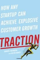 Traction - How Any Startup Can Achieve Explosive Customer Growth ebook by Gabriel Weinberg, Justin Mares