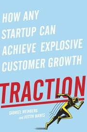 Traction - How Any Startup Can Achieve Explosive Customer Growth ebook by Gabriel Weinberg,Justin Mares