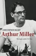 Arthur Miller ebook by Christopher Bigsby