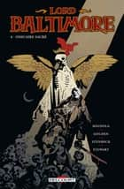 Lord Baltimore T04 - Ossuaire sacré eBook by Mike Mignola, Christopher Golden, Ben Stenbeck