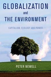 Globalization and the Environment - Capitalism, Ecology and Power ebook by Peter Newell