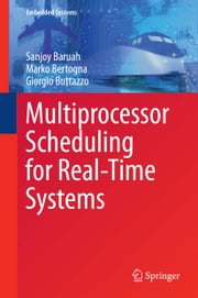 Multiprocessor Scheduling for Real-Time Systems ebook by Sanjoy Baruah,Marko Bertogna,Giorgio Buttazzo