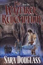 The Wayfarer Redemption ebook by Sara Douglass