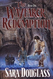 The Wayfarer Redemption - Book One ebook by Sara Douglass