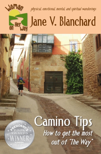 "Camino Tips: How to get the most out of ""The Way"" ebook by Jane V. Blanchard"