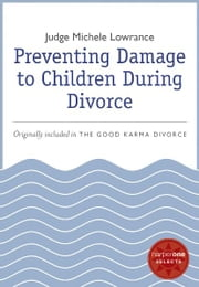 Preventing Damage to Children During Divorce - A HarperOne Select ebook by Michele Lowrance