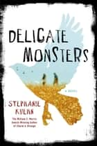 Delicate Monsters - A Novel ebook by Stephanie Kuehn