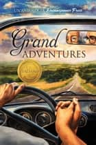 Grand Adventures ebook by Madison Parker, Tempeste O'Riley, Brandon Witt,...