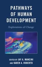 Pathways of Human Development - Explorations of Change ebook by Jay A. Mancini, Karen A. Roberto, Gary L. Bowen,...