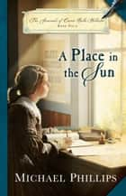 A Place in the Sun (The Journals of Corrie Belle Hollister Book #4) ebook by Michael Phillips