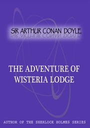 The Adventure of Wisteria Lodge ebook by Sir Arthur Conan Doyle