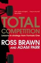 Total Competition - Lessons in Strategy from Formula One ebook by Ross Brawn, Adam Parr